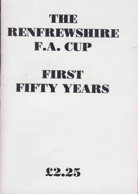 The Renfrewshire F.A. Cup: First Fifty Years.